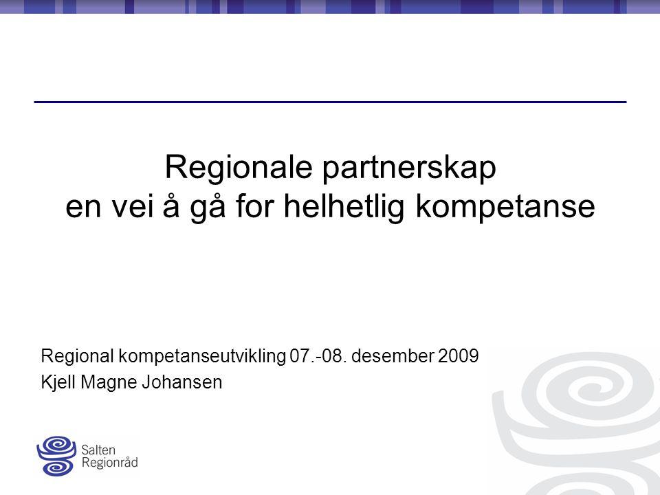 Regionale partnerskap en vei å gå for helhetlig kompetanse Regional kompetanseutvikling 07.-08.