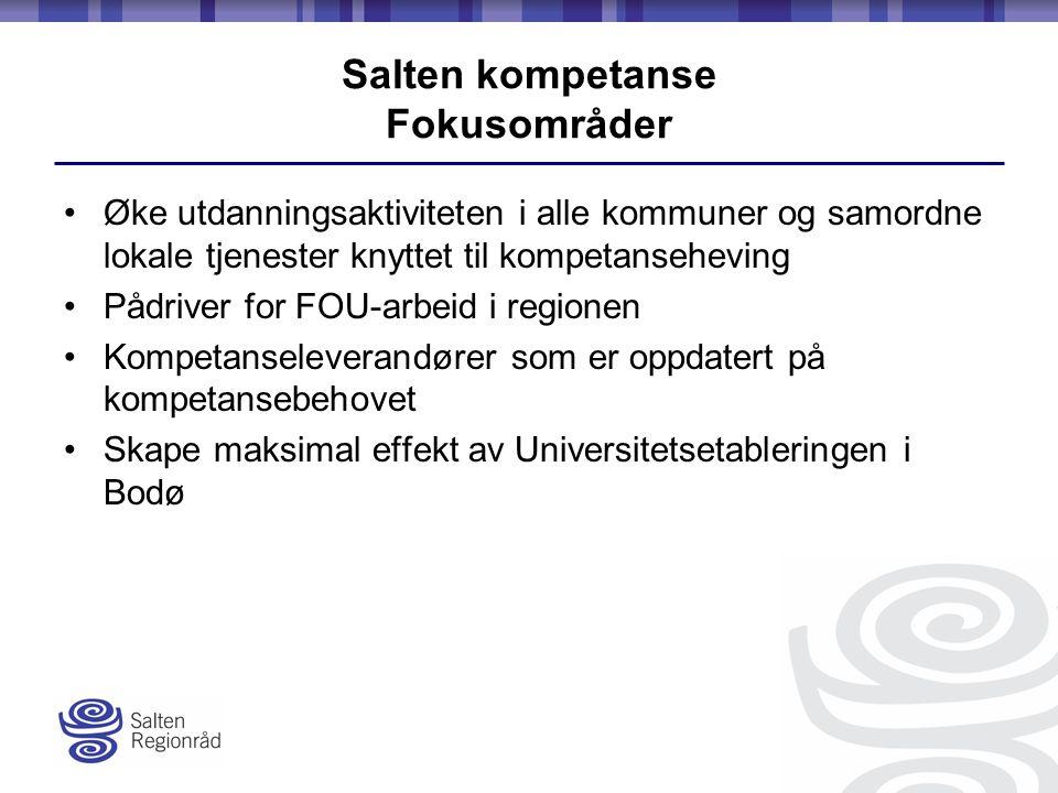Salten kompetanse Fokusområder Øke utdanningsaktiviteten i alle kommuner og samordne lokale tjenester knyttet til kompetanseheving Pådriver for FOU-arbeid i regionen Kompetanseleverandører som er oppdatert på kompetansebehovet Skape maksimal effekt av Universitetsetableringen i Bodø