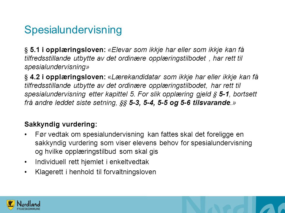 Avklaringer Fylkesmannen i Nordland, fagsamling november 2012 Walter Frøyen, leder PP-tjenesten i Oslo - presisering av hva som er spesialundervisning avvik fra læreplanene i kunnskapsløftet på det aktuell trinnet erstatte innholdet i læreplanene med opplæring på andre områder organisering av opplæringen utenfor skolens ordinære rammer