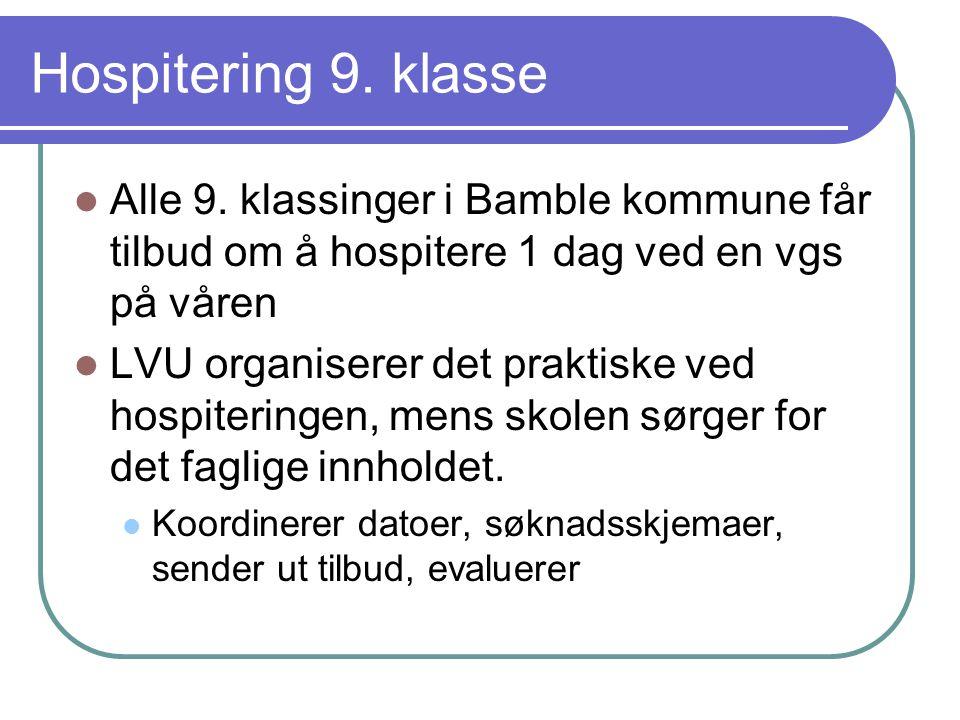 Hospitering 9. klasse Alle 9. klassinger i Bamble kommune får tilbud om å hospitere 1 dag ved en vgs på våren LVU organiserer det praktiske ved hospit