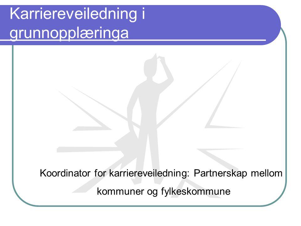 Karriereveiledning i grunnopplæringa Koordinator for karriereveiledning: Partnerskap mellom kommuner og fylkeskommune