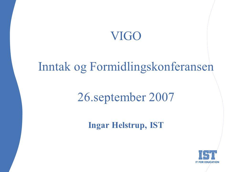 VIGO Inntak og Formidlingskonferansen 26.september 2007 Ingar Helstrup, IST