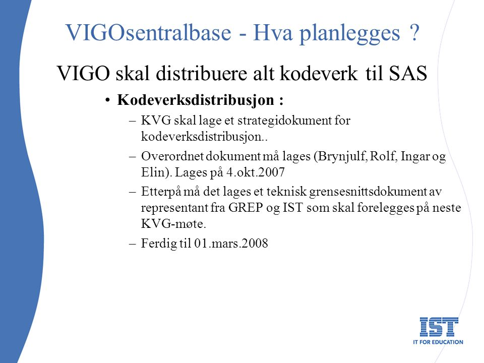 VIGOsentralbase - Hva planlegges ? VIGO skal distribuere alt kodeverk til SAS Kodeverksdistribusjon : –KVG skal lage et strategidokument for kodeverks