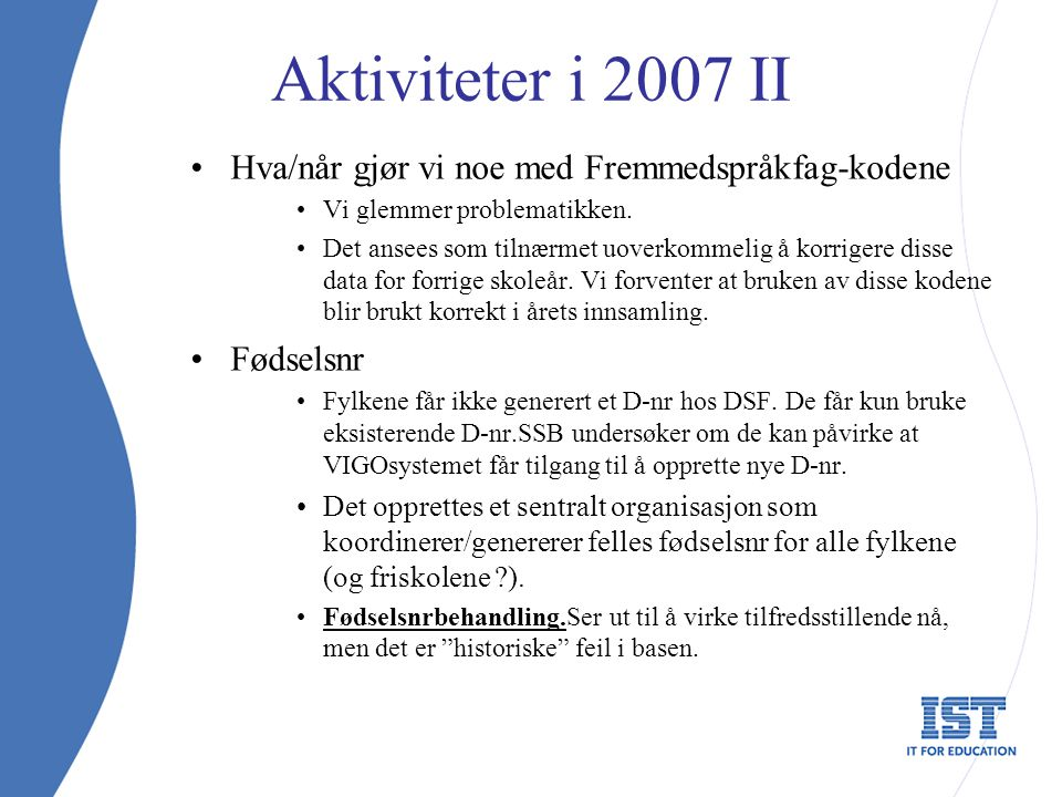 Aktiviteter i 2007 II Hva/når gjør vi noe med Fremmedspråkfag-kodene Vi glemmer problematikken. Det ansees som tilnærmet uoverkommelig å korrigere dis
