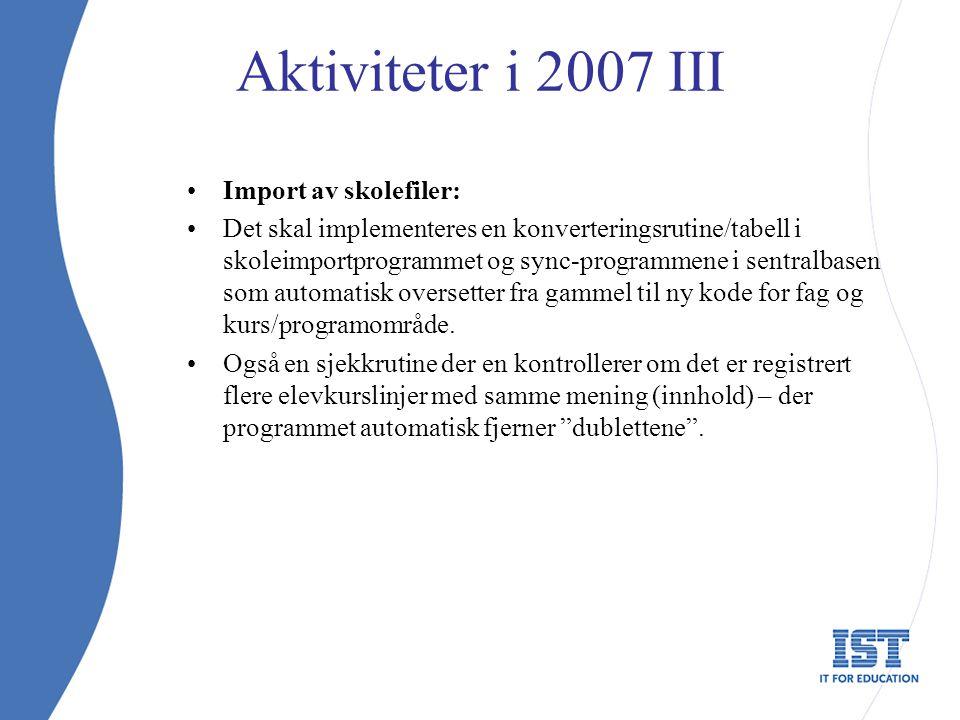 Aktiviteter i 2007 III Import av skolefiler: Det skal implementeres en konverteringsrutine/tabell i skoleimportprogrammet og sync-programmene i sentralbasen som automatisk oversetter fra gammel til ny kode for fag og kurs/programområde.