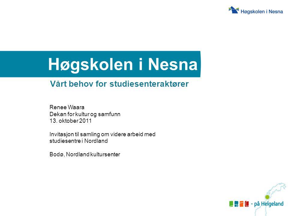 Vårt behov for studiesenteraktører Renee Waara Dekan for kultur og samfunn 13. oktober 2011 Invitasjon til samling om videre arbeid med studiesentre i