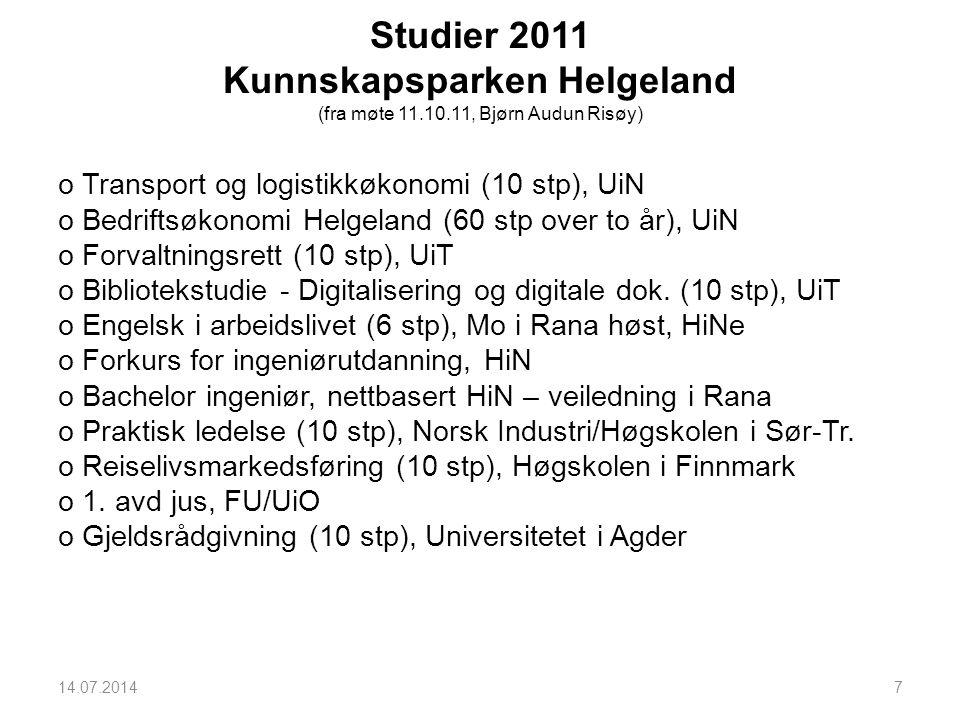 Studier 2011 Kunnskapsparken Helgeland (fra møte 11.10.11, Bjørn Audun Risøy) o Transport og logistikkøkonomi (10 stp), UiN o Bedriftsøkonomi Helgelan