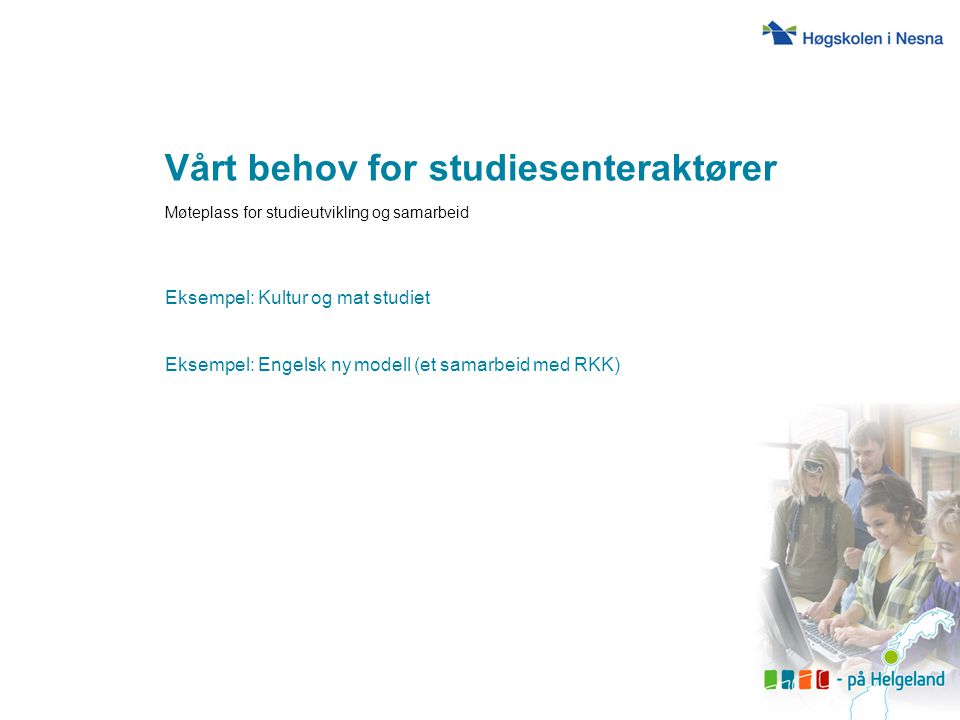 Vårt behov for studiesenteraktører Møteplass for studieutvikling og samarbeid Eksempel: Kultur og mat studiet Eksempel: Engelsk ny modell (et samarbei