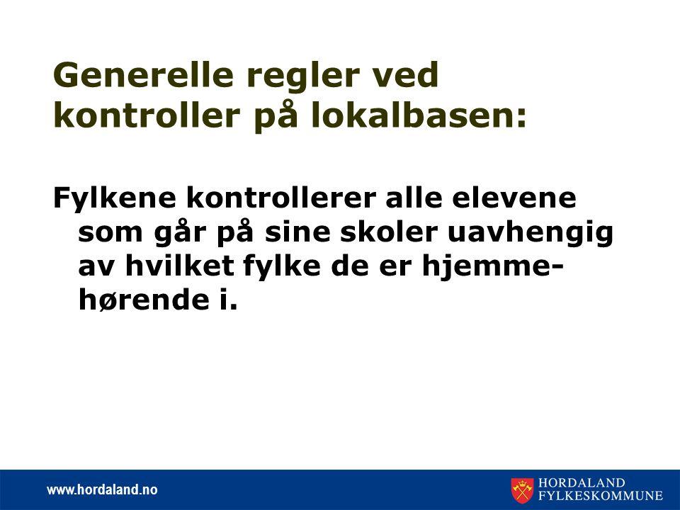www.hordaland.no Generelle regler ved kontroller på lokalbasen: Fylkene kontrollerer alle elevene som går på sine skoler uavhengig av hvilket fylke de er hjemme- hørende i.
