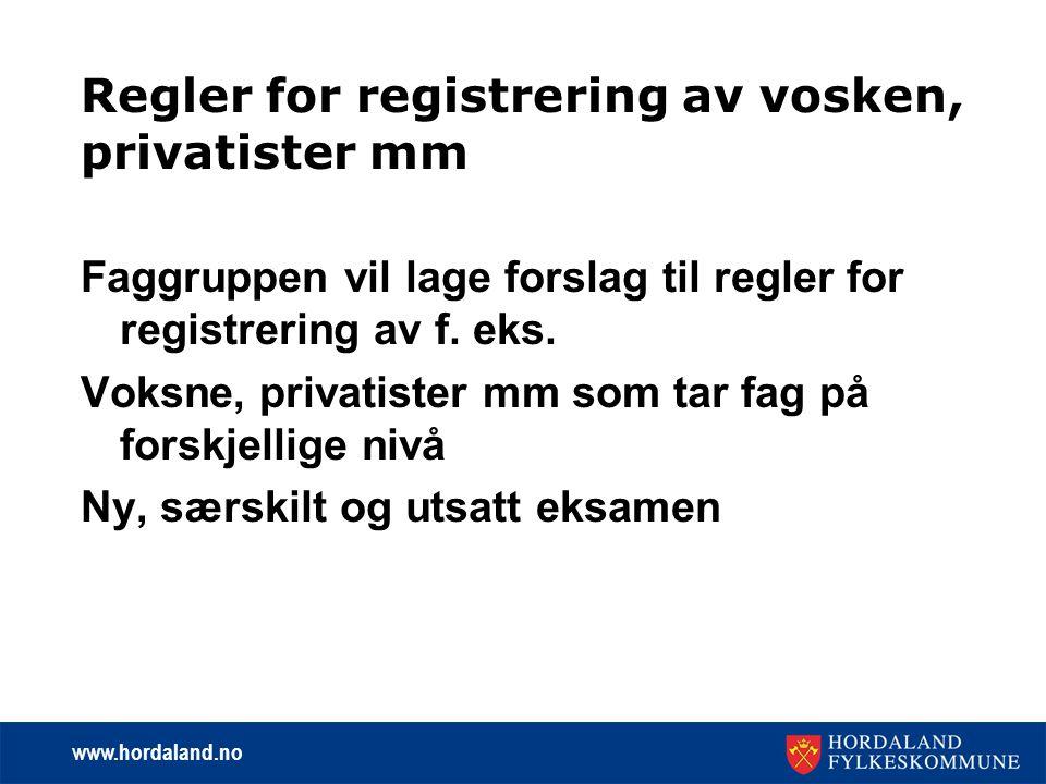 www.hordaland.no Regler for registrering av vosken, privatister mm Faggruppen vil lage forslag til regler for registrering av f.