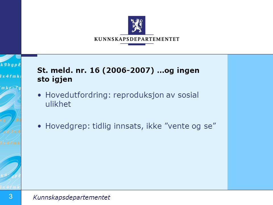 """3 Kunnskapsdepartementet Hovedutfordring: reproduksjon av sosial ulikhet Hovedgrep: tidlig innsats, ikke """"vente og se"""" St. meld. nr. 16 (2006-2007) …o"""
