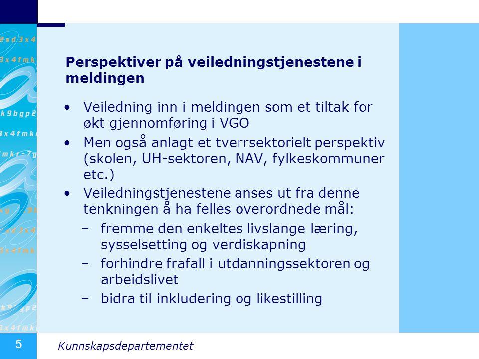5 Kunnskapsdepartementet Perspektiver på veiledningstjenestene i meldingen Veiledning inn i meldingen som et tiltak for økt gjennomføring i VGO Men og
