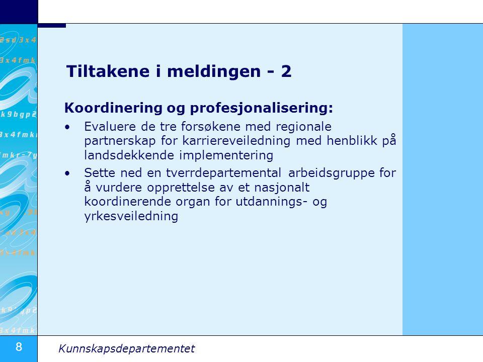 8 Kunnskapsdepartementet Tiltakene i meldingen - 2 Koordinering og profesjonalisering: Evaluere de tre forsøkene med regionale partnerskap for karrier