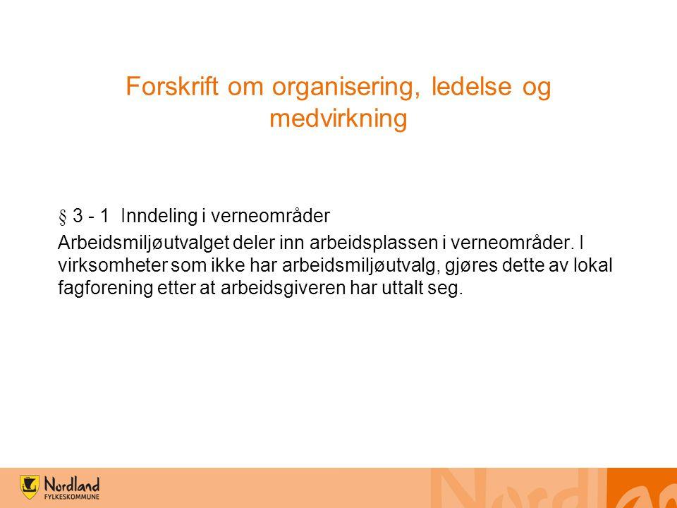 Forskrift om organisering, ledelse og medvirkning § 3 - 1 Inndeling i verneområder Arbeidsmiljøutvalget deler inn arbeidsplassen i verneområder. I vir