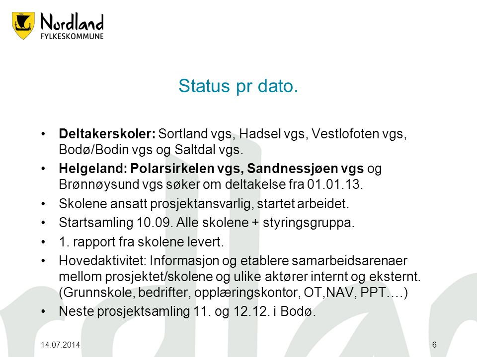 14.07.20146 Status pr dato. Deltakerskoler: Sortland vgs, Hadsel vgs, Vestlofoten vgs, Bodø/Bodin vgs og Saltdal vgs. Helgeland: Polarsirkelen vgs, Sa