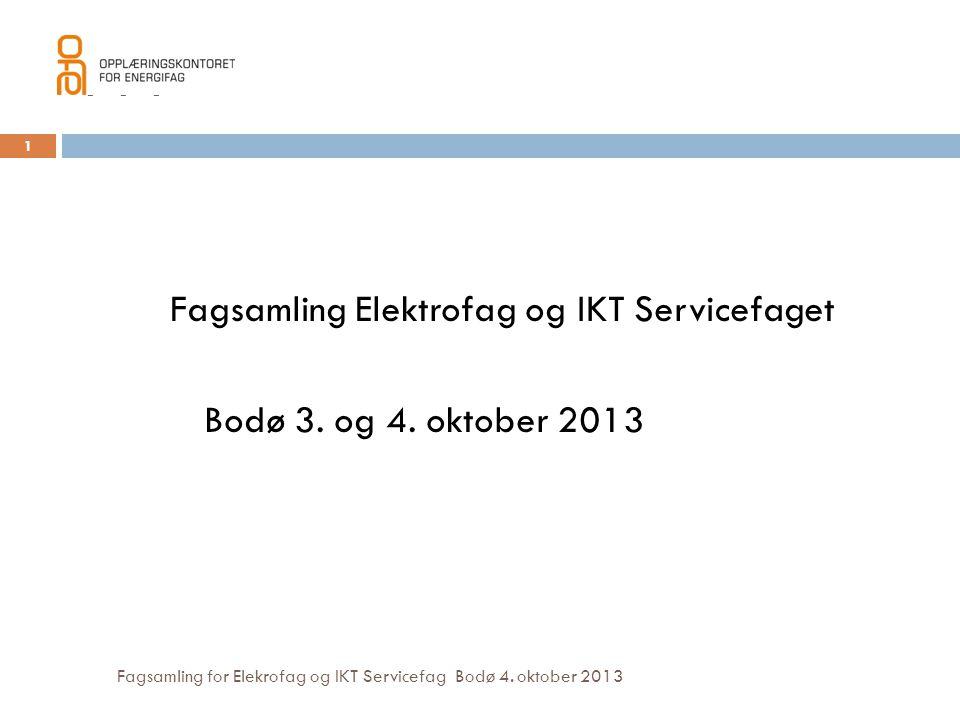 111 Fagsamling for Elekrofag og IKT Servicefag Bodø 4. oktober 2013 Fagsamling Elektrofag og IKT Servicefaget Bodø 3. og 4. oktober 2013 1