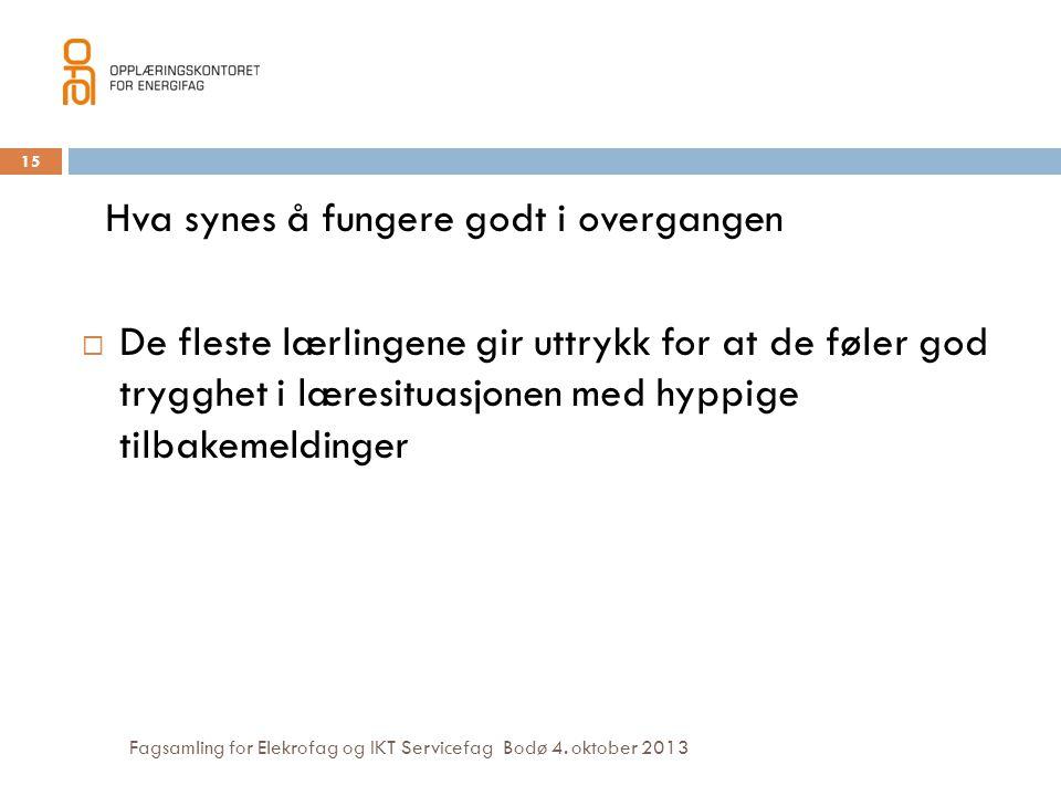 Fagsamling for Elekrofag og IKT Servicefag Bodø 4. oktober 2013 Hva synes å fungere godt i overgangen  De fleste lærlingene gir uttrykk for at de føl