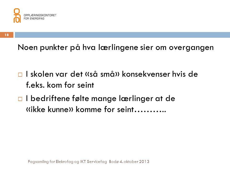 Fagsamling for Elekrofag og IKT Servicefag Bodø 4. oktober 2013 Noen punkter på hva lærlingene sier om overgangen  I skolen var det «så små» konsekve