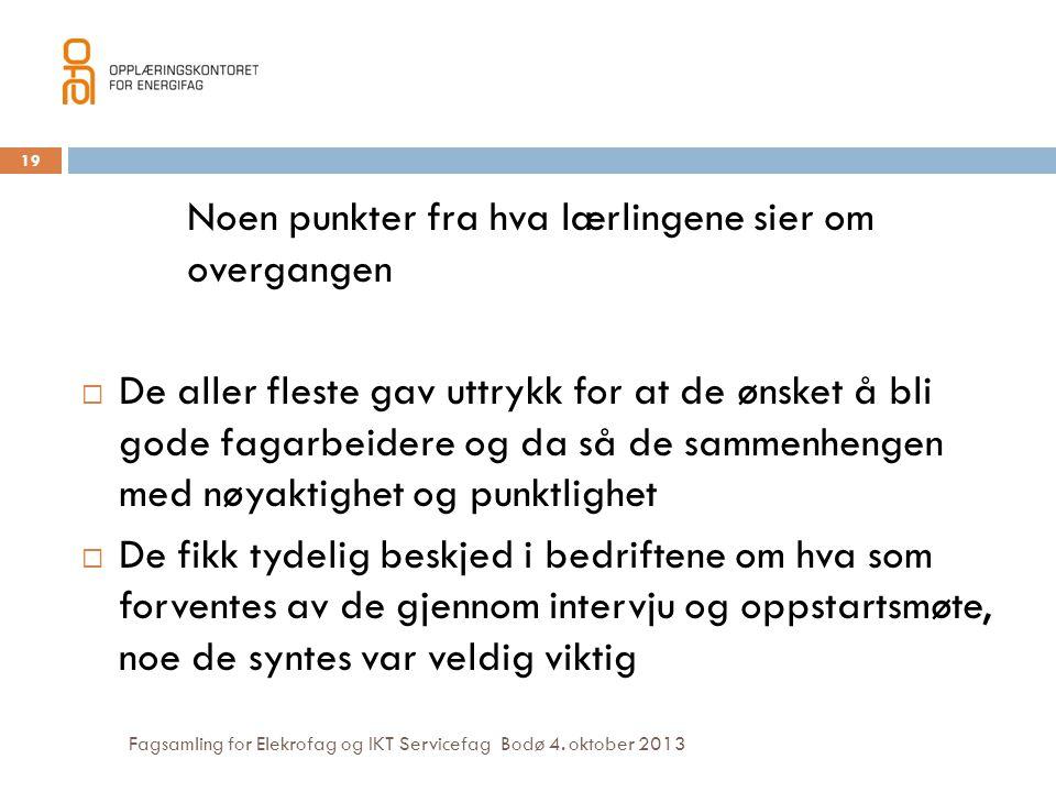 Fagsamling for Elekrofag og IKT Servicefag Bodø 4. oktober 2013 Noen punkter fra hva lærlingene sier om overgangen  De aller fleste gav uttrykk for a