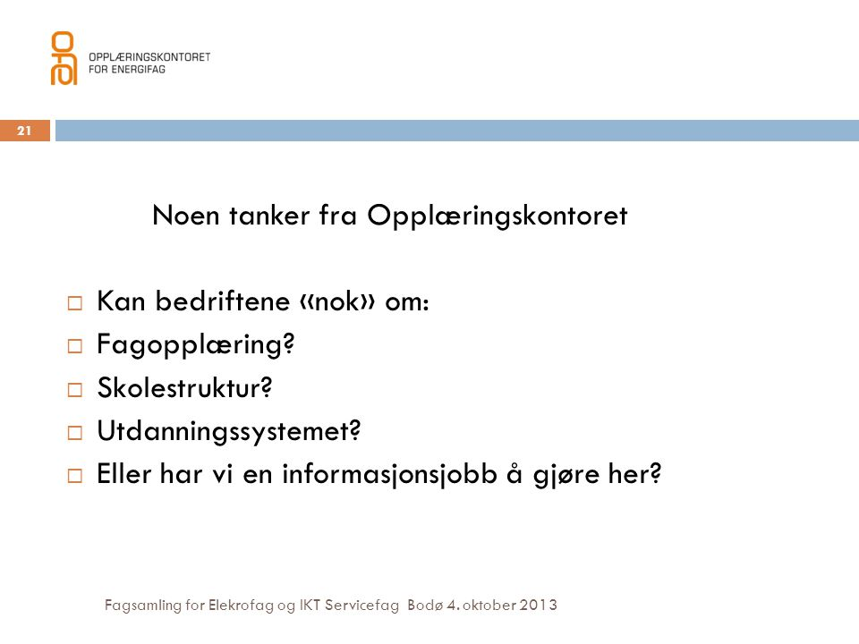 Fagsamling for Elekrofag og IKT Servicefag Bodø 4. oktober 2013 Noen tanker fra Opplæringskontoret  Kan bedriftene «nok» om:  Fagopplæring?  Skoles