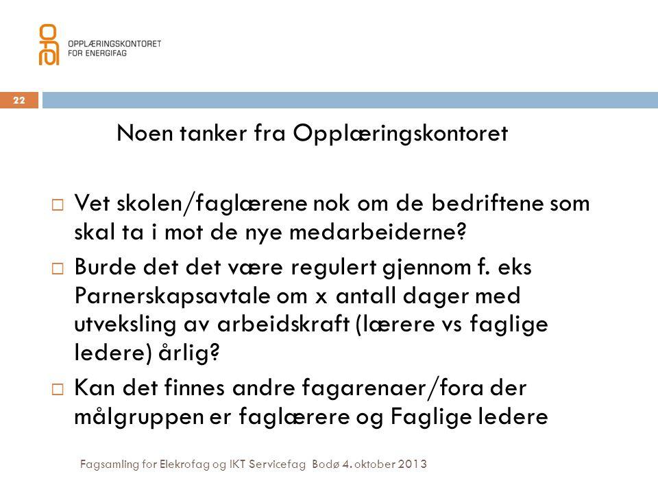 Fagsamling for Elekrofag og IKT Servicefag Bodø 4. oktober 2013 22 Noen tanker fra Opplæringskontoret  Vet skolen/faglærene nok om de bedriftene som