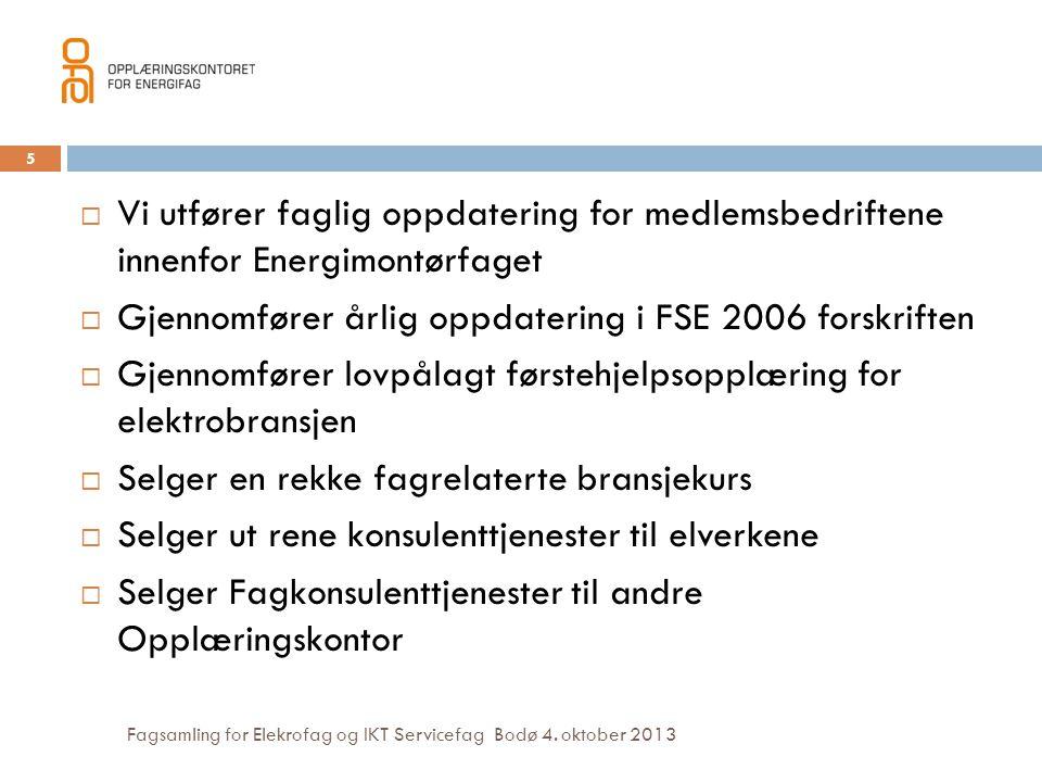 Fagsamling for Elekrofag og IKT Servicefag Bodø 4. oktober 2013  Vi utfører faglig oppdatering for medlemsbedriftene innenfor Energimontørfaget  Gje