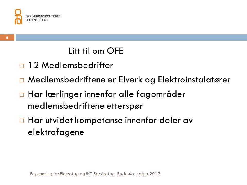 Fagsamling for Elekrofag og IKT Servicefag Bodø 4. oktober 2013 Litt til om OFE  12 Medlemsbedrifter  Medlemsbedriftene er Elverk og Elektroinstalat
