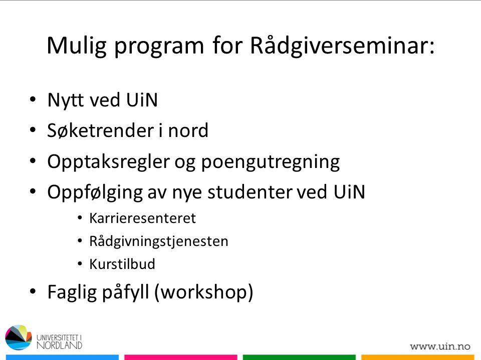 Mulig program for Rådgiverseminar: Nytt ved UiN Søketrender i nord Opptaksregler og poengutregning Oppfølging av nye studenter ved UiN Karrieresentere