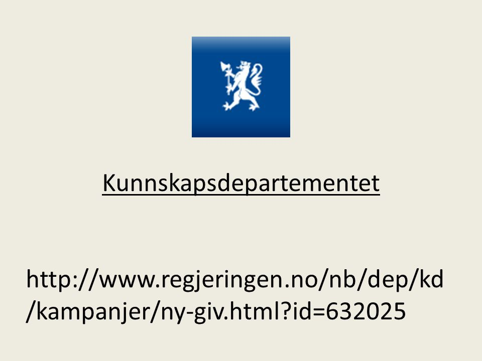 Kunnskapsdepartementet http://www.regjeringen.no/nb/dep/kd /kampanjer/ny-giv.html?id=632025