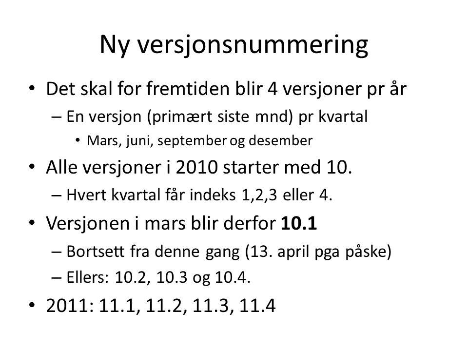 Ny versjonsnummering Det skal for fremtiden blir 4 versjoner pr år – En versjon (primært siste mnd) pr kvartal Mars, juni, september og desember Alle