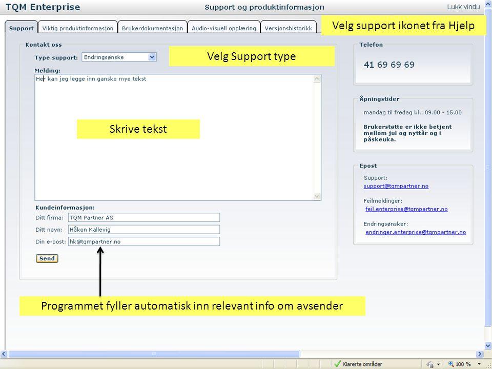 Velg support ikonet fra Hjelp Velg Support type Skrive tekst Programmet fyller automatisk inn relevant info om avsender