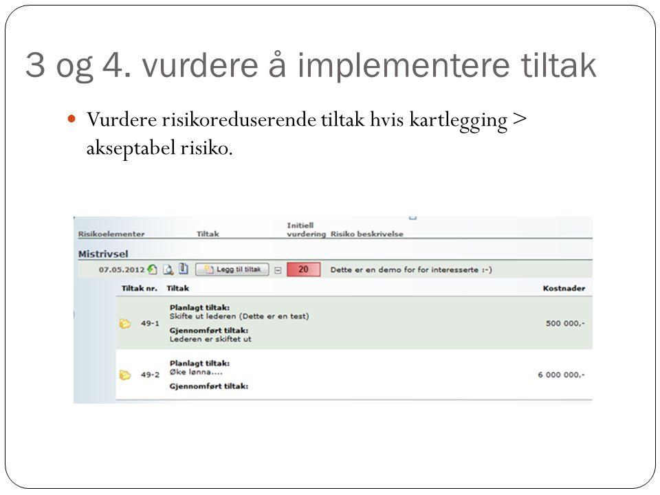 3 og 4. vurdere å implementere tiltak Vurdere risikoreduserende tiltak hvis kartlegging > akseptabel risiko.