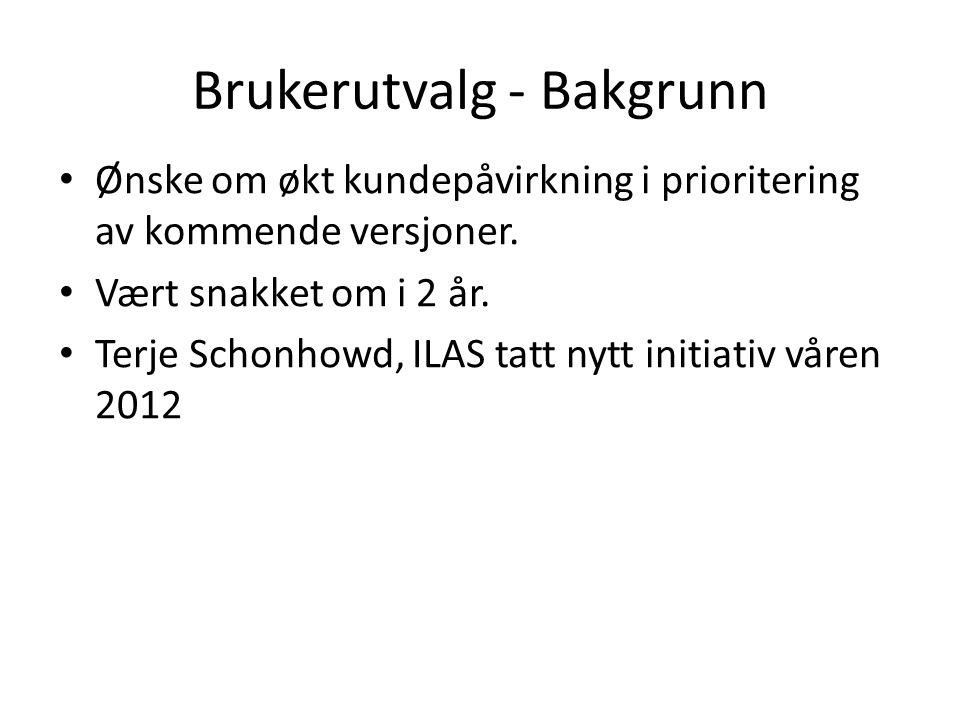 Brukerutvalg - Bakgrunn Ønske om økt kundepåvirkning i prioritering av kommende versjoner.