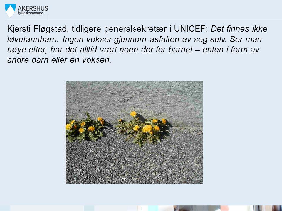 Kjersti Fløgstad, tidligere generalsekretær i UNICEF: Det finnes ikke løvetannbarn. Ingen vokser gjennom asfalten av seg selv. Ser man nøye etter, har