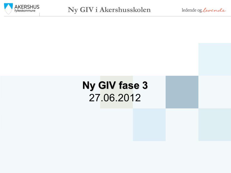 Ny GIV fase 3 27.06.2012 Ny GIV i Akershusskolen