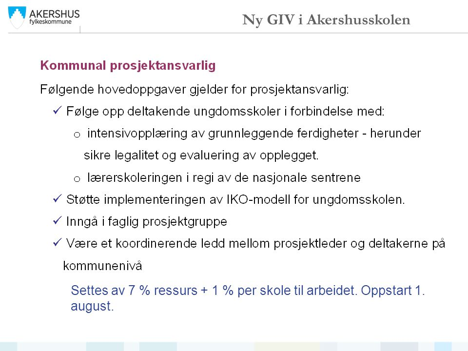 Settes av 7 % ressurs + 1 % per skole til arbeidet. Oppstart 1. august. Ny GIV i Akershusskolen