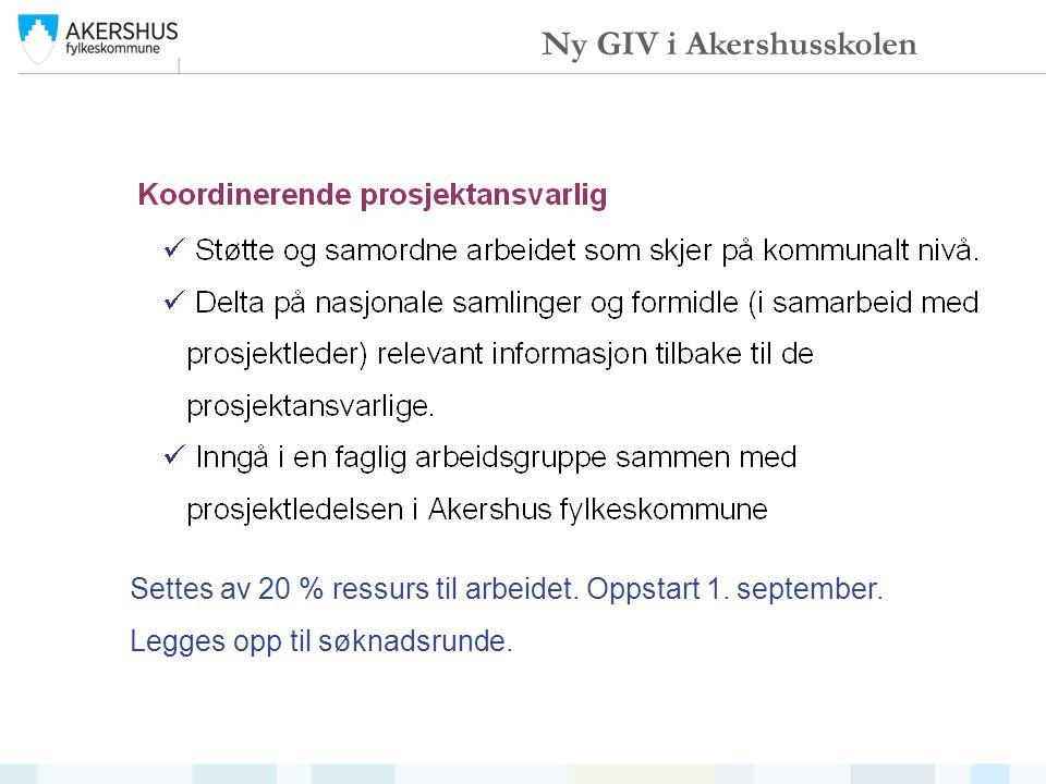Settes av 20 % ressurs til arbeidet. Oppstart 1. september. Legges opp til søknadsrunde. Ny GIV i Akershusskolen