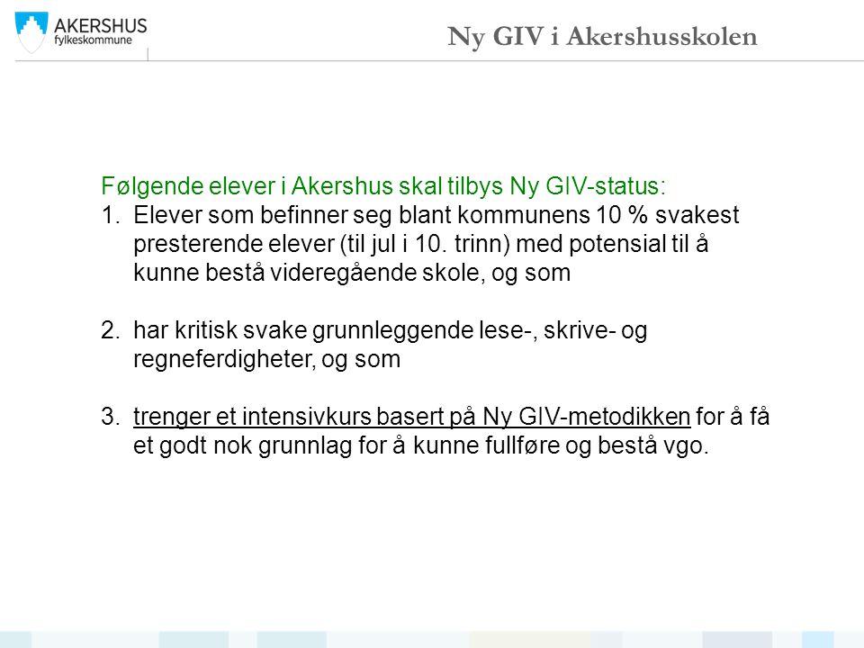 Følgende elever i Akershus skal tilbys Ny GIV-status: 1.Elever som befinner seg blant kommunens 10 % svakest presterende elever (til jul i 10.