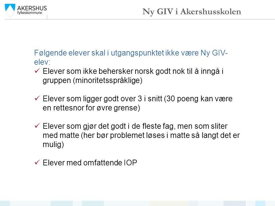 Følgende elever skal i utgangspunktet ikke være Ny GIV- elev: Elever som ikke behersker norsk godt nok til å inngå i gruppen (minoritetsspråklige) Ele