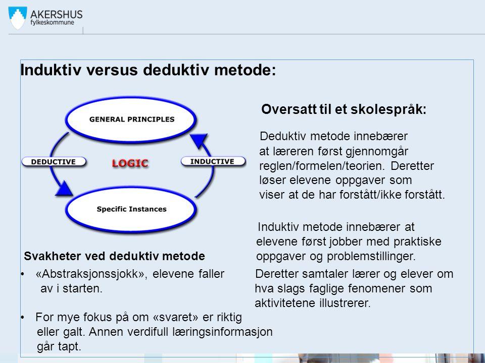 Induktiv versus deduktiv metode: Oversatt til et skolespråk: Deduktiv metode innebærer at læreren først gjennomgår reglen/formelen/teorien.