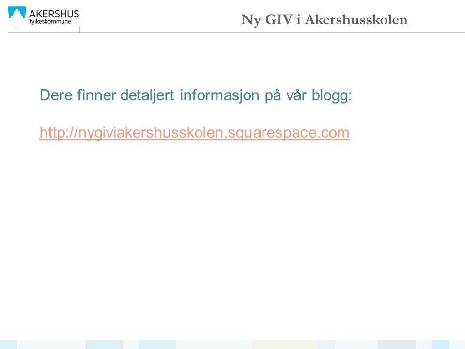 Dere finner detaljert informasjon på vår blogg: http://nygiviakershusskolen.squarespace.com