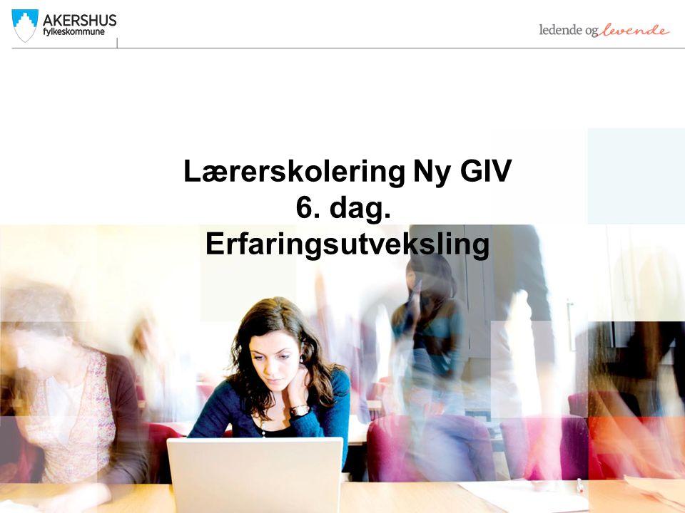 Ny GIV i Akershusskolen Mål for dagen: Det et mål at den enkelte: Har etablert et nettverk på tvers av skoleslag for videre erfaringsutveksling og kompetanseheving innen Ny GIV-metodikken.
