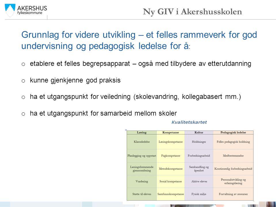 Ny GIV i Akershusskolen Grunnlag for videre utvikling – et felles rammeverk for god undervisning og pedagogisk ledelse for å : o etablere et felles be