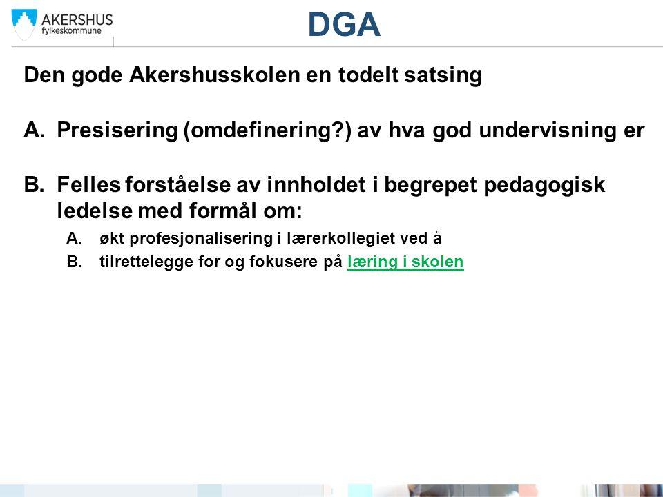 Den gode Akershusskolen en todelt satsing A.Presisering (omdefinering?) av hva god undervisning er B.Felles forståelse av innholdet i begrepet pedagog
