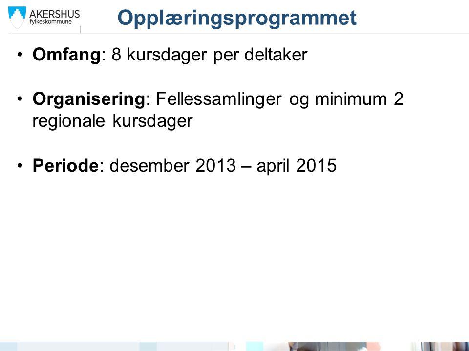 Omfang: 8 kursdager per deltaker Organisering: Fellessamlinger og minimum 2 regionale kursdager Periode: desember 2013 – april 2015 Opplæringsprogrammet