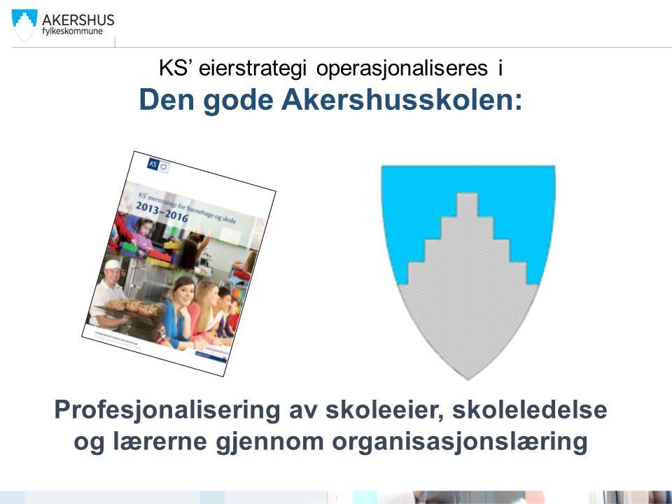 KS' eierstrategi operasjonaliseres i Den gode Akershusskolen: Profesjonalisering av skoleeier, skoleledelse og lærerne gjennom organisasjonslæring