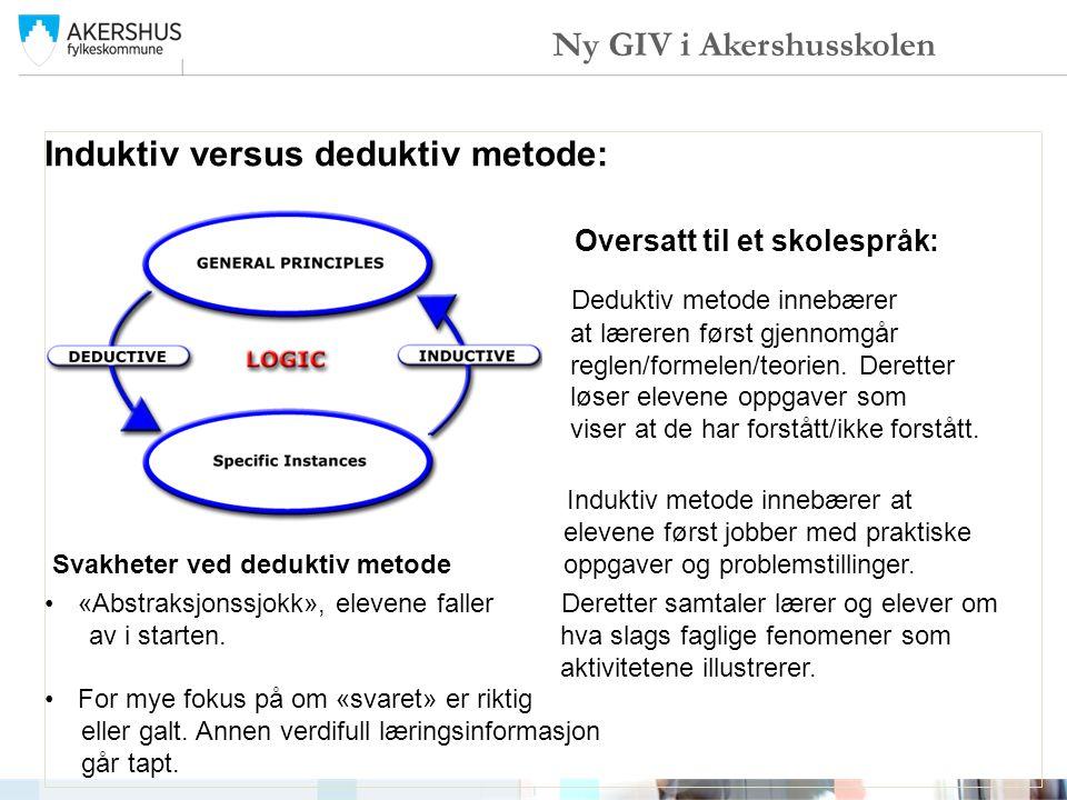 Induktiv versus deduktiv metode: Oversatt til et skolespråk: Deduktiv metode innebærer at læreren først gjennomgår reglen/formelen/teorien. Deretter l