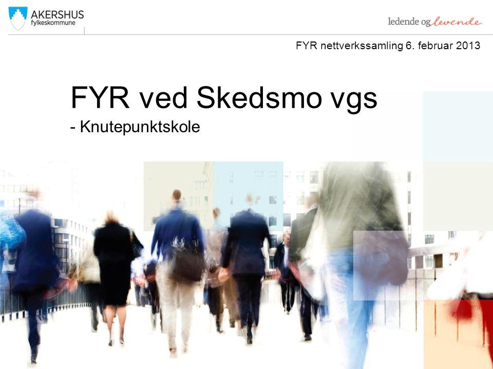 FYR ved Skedsmo vgs - Knutepunktskole FYR nettverkssamling 6. februar 2013