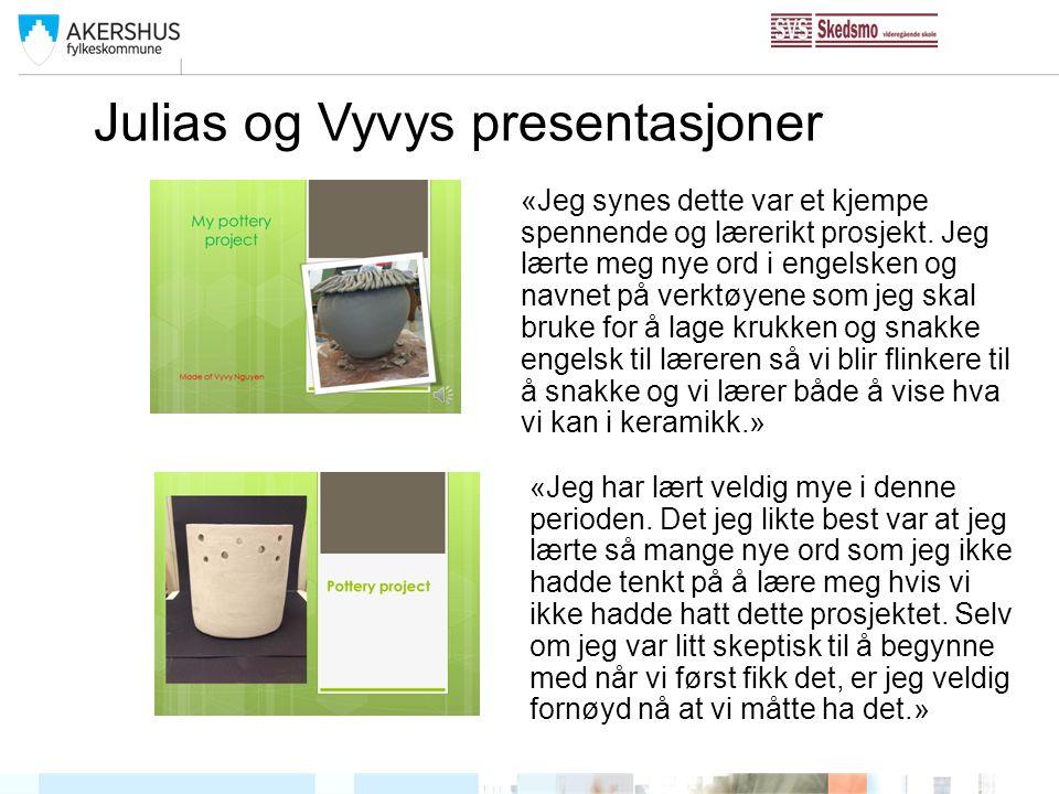 Julias og Vyvys presentasjoner «Jeg synes dette var et kjempe spennende og lærerikt prosjekt. Jeg lærte meg nye ord i engelsken og navnet på verktøyen
