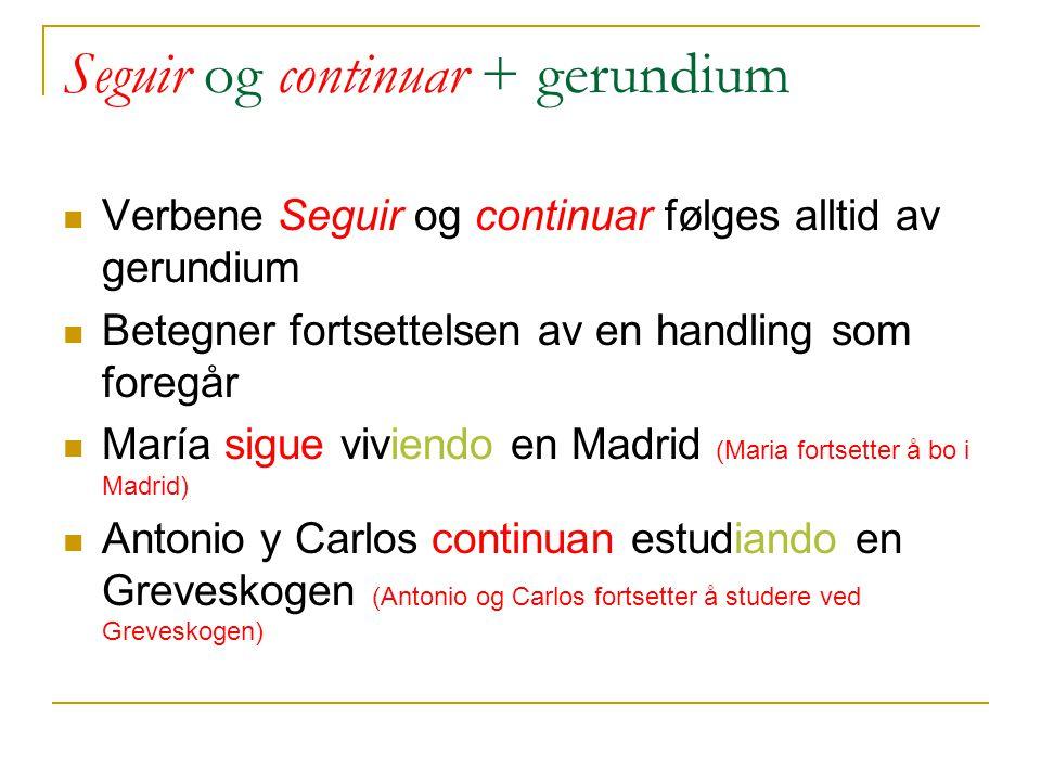 Seguir og continuar + gerundium Verbene Seguir og continuar følges alltid av gerundium Betegner fortsettelsen av en handling som foregår María sigue v